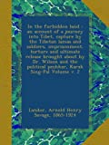 In the forbidden land : an account of a journey into Tibet, capture by the Tibetan lamas and soldiers, imprisonment, torture and ultimate release ... political peshkar, Karak Sing-Pal Volume v. 2
