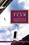 Leverage Fear and Achieve Success, Shanna McFarlane, 1462046118