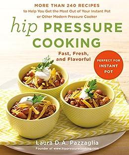Hip Pressure Cooking: Fast, Fresh, and Flavorful por [Pazzaglia, Laura D.A.]