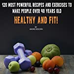 120 Most Powerful Recipes and Exercises to Make People over 40 Years Old Healthy and Fit! | Andrei Besedin