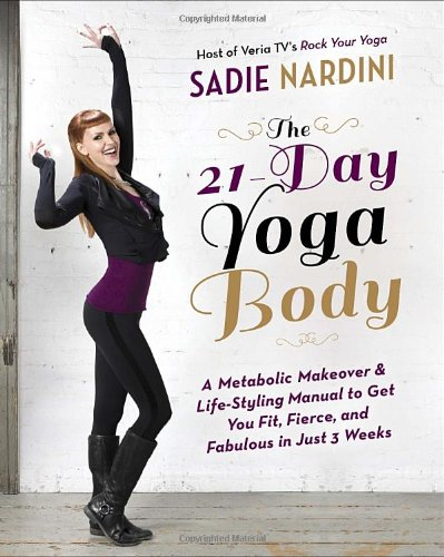 The 21-Day Yoga Body: A Metabolic Makeover and Life-Styling Manual to Get You Fit, Fierce, and Fabulous in Just 3 Weeks