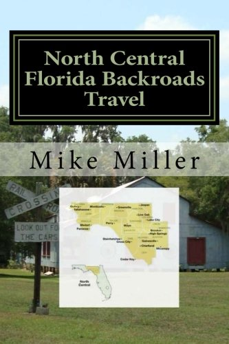 Read Online North Central Florida Backroads Travel: Day Trips Off The Beaten Path pdf