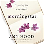 Morningstar: Growing Up with Books | Ann Hood