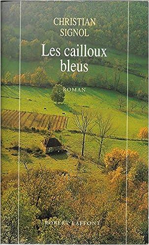 Amazon Fr Les Cailloux Bleus Christian Signol Livres
