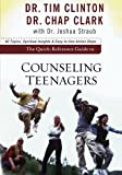 The Quick-Reference Guide to Counseling Teenagers, Chap Clark and Tim Clinton, 0801072352