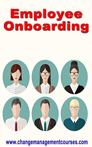 Employee Onboarding (Change Management Courses Book 32)