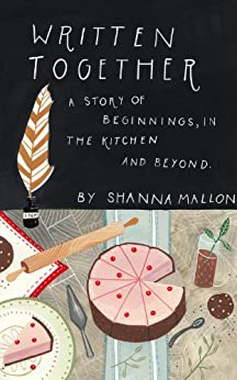 Written Together: A Story of Beginnings, in the Kitchen and Beyond by [Mallon, Shanna]