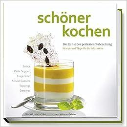 schöner kochen - kalte Küche: Die Kunst der perfekten Zubereitung ...