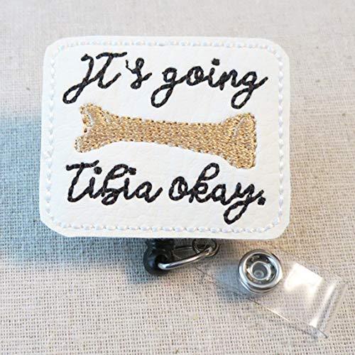 Its Going TIBIA OKAY Felt Badge Holder Funny Radiology X-Ray Ortho Tech Badge Holder ORTHOPEDIC X-Ray Bone Retractable Badge Reel Clip