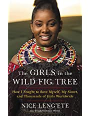 The Girls in the Wild Fig Tree: How I Fought to Save Myself, My Sister, and Thousands of Girls Worldwide