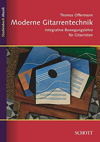 Moderne Gitarrentechnik: Integrative Bewegungslehre für Gitarristen (Studienbuch Musik) (German Edition) (Moderne Haltung)
