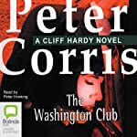 The Washington Club: A Cliff Hardy Mystery, Book 19 | Peter Corris