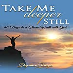 Take Me Deeper Still: 40 Days to a Closer Walk with God | Daphne Zuniga