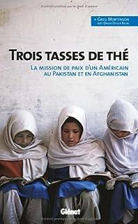 Trois tasses de thé : la mission de paix d'un américain au Pakistan et en Afghanistan, Mortenson, Greg