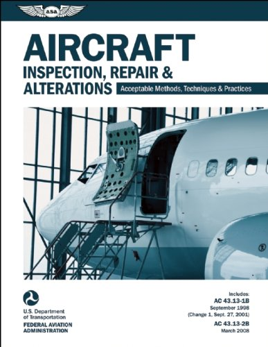 Aircraft Inspection, Repair & Alterations: Acceptable Methods, Techniques & Practices (FAA AC 43.13-1B and 43.13-2B) (FAA Handbooks series)