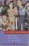 Living Decently : Material Well-Being in Australia, Travers, Peter and Richardson, Susan, 0195533607