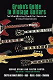 Gruhn's Guide to Vintage Guitars: Updated and Revised Third Edition