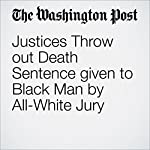 Justices Throw out Death Sentence given to Black Man by All-White Jury | Robert Barnes