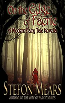 On the Edge of Faerie: A Modern Fairy Tale Novella by [Mears, Stefon]