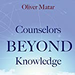 Counselors Beyond Knowledge | Oliver Matar