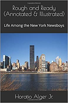 Book Rough and Ready (Annotated & Illustrated): Life Among the New York Newsboys (Ragged Dick)