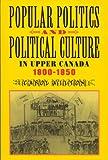 Popular Politics and Political Culture in Upper Canada, 1800-1850, Wilton, Carol, 0773520546