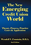 The New Emerging Credit Union World, Wendell V. Fountain, 1468560158