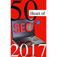 50 Heart of SEO 2017 :Complete Guidelines for growing your business website online: Winning search engine optimization with smart internet marketing strategies on Google