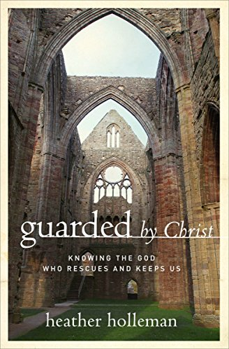 Guarded by christ knowing the god who rescues and keeps us guarded by christ knowing the god who rescues and keeps us by holleman fandeluxe PDF