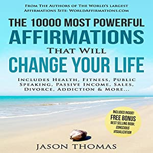The 10000 Most Powerful Affirmations That Will Change Your Life Audiobook