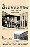 Silverton - Then and Now, Allan G. Bird, 0961938242