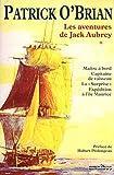Les aventures de Jack Aubrey, Tome 1 : Maître à bord ; Capitaine de vaisseau ; La surprise ; Expédition à l'île Maurice: 01