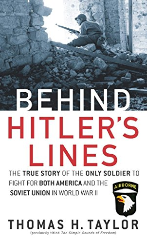 Behind Hitler's Lines: The True Story of the Only Soldier to Fight for both America and the Soviet Union in World War II (Best Things To See In Normandy)