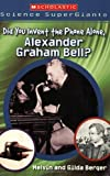 Did You Invent the Phone Alone, Alexander Graham Bell?, Melvin Berger and Gilda Berger, 0439833817