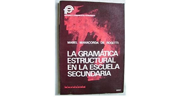 LA GRAMÁTICA ESTRUCTURAL EN LA ESCUELA SECUNDARIA: Amazon.es: Mabel MANACORDA DE ROSETTI: Libros