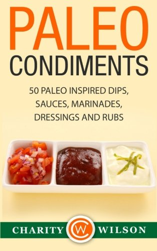 Paleo Condiments Inspired Marinades Dressings