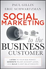 Social Marketing to the Business Customer: Listen to Your B2B Market, Generate Major Account Leads, and Build Client Relationships Kindle Edition