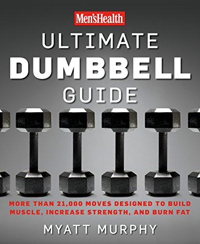 Men's Health Ultimate Dumbbell Guide: More Than 21,000 Moves Designed to Build Muscle, Increase Strength, and Burn Fat (Weight Bench Ultimate)