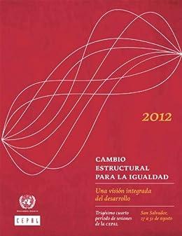 Cambio estructural para la igualdad: Una visión integrada del desarrollo (Spanish Edition)