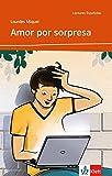 Amor por sorpresa: Spanische Lektüre für das 2. und 3. Lernjahr. Mit Annotationen (Lecturas españolas)