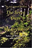 The Seven Days of My Creation, Jani Farrell-Roberts, 0595236375