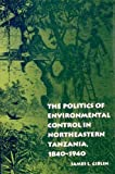 The Politics of Environmental Control in Northeastern Tanzania, 1840-1940, Giblin, James L., 0812231775