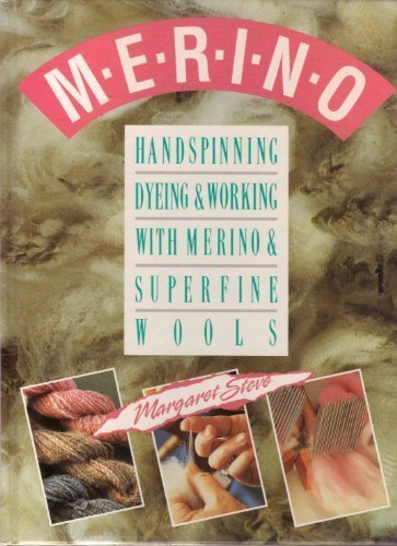 Merino: Handspinning, Dyeing and Working With Merino and Superfine Wools