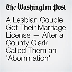 A Lesbian Couple Got Their Marriage License — After a County Clerk Called Them an 'Abomination'