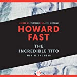 The Incredible Tito: Man of the Hour | Howard Fast