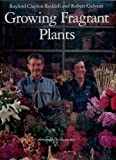 Growing Fragrant Plants, Sergio Baradat and Robert Galyean, 006016073X