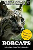 Bobcats: Bob-tailed Cats of North America (The Great Book of Animal Knowledge) (Volume 27)