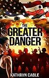 The Greater Danger : An Alternate History Novel