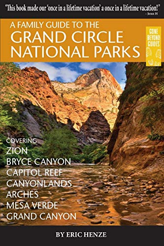 - A Family Guide to the Grand Circle National Parks: Covering Zion, Bryce Canyon, Capitol Reef, Canyonlands, Arches, Mesa Verde, Grand Canyon (Gone Beyond Guides)