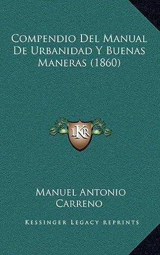 compendio del manual de urbanidad y buenas maneras 1860 spanish rh amazon com manual de carreño para niños descargar gratis manual de carreño descargar gratis